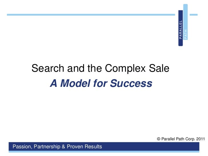 Search and the Complex Sale<br />A Model for Success<br />© Parallel Path Corp. 2011<br />