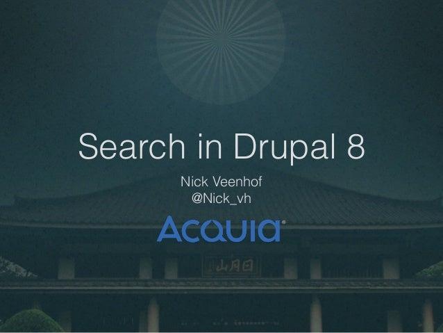 Search in Drupal 8 Nick Veenhof @Nick_vh