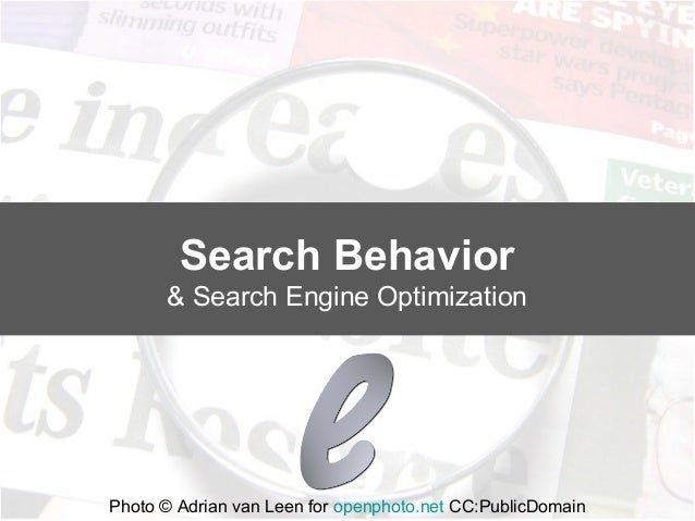 Search Behavior      & Search Engine OptimizationPhoto © Adrian van Leen for openphoto.net CC:PublicDomain