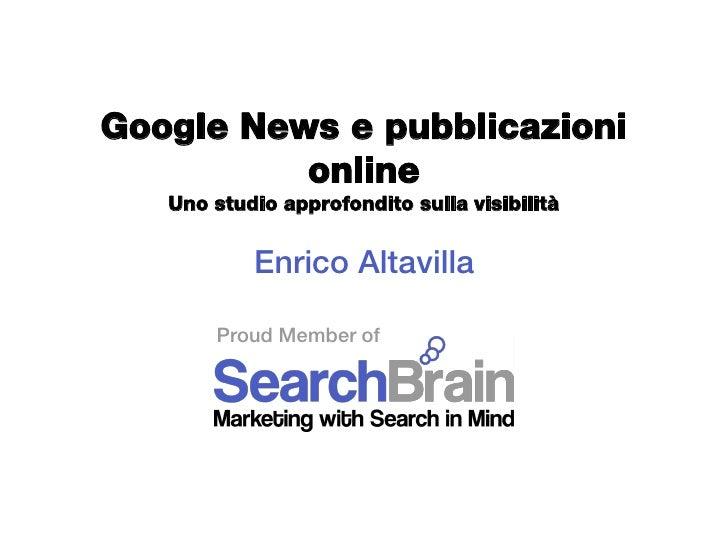 Google News e pubblicazioni           online    Uno studio approfondito sulla visibilità              Enrico Altavilla    ...