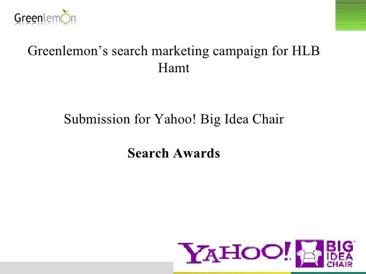 Greenlemon's search marketing campaign for HLB Hamt Submission for Yahoo! Big Idea Chair Search Awards