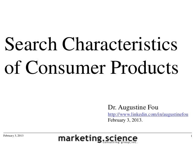 Search Characteristicsof Consumer Products                   Dr. Augustine Fou                   http://www.linkedin.com/i...
