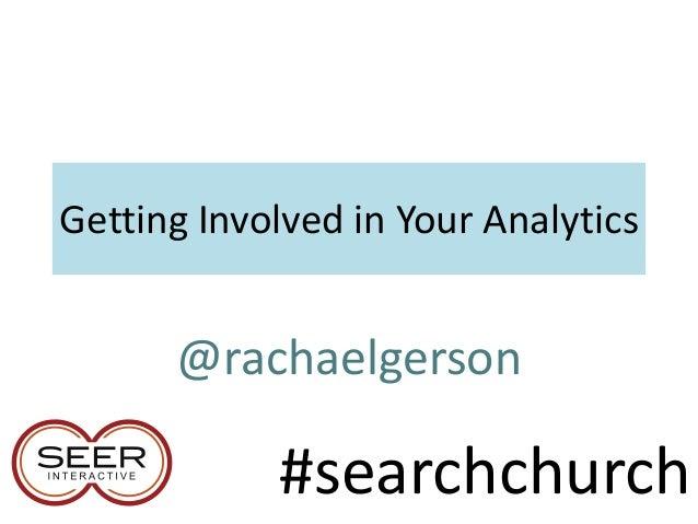 Getting Involved in Your Analytics @rachaelgerson #searchchurch