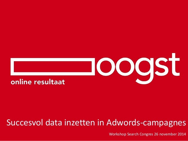 Succesvol data inzetten in Adwords-campagnesWorkshop Search Congres 26 november 2014