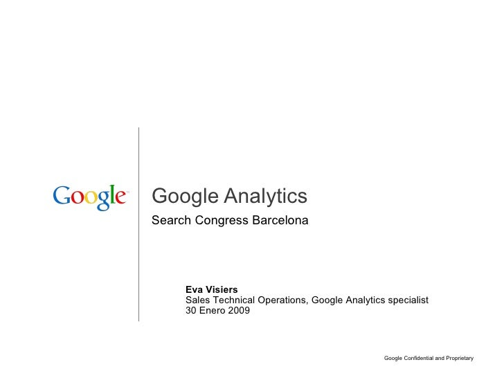 Google Analytics Search Congress Barcelona Eva Visiers Sales Technical Operations, Google Analytics specialist 30 Enero 20...