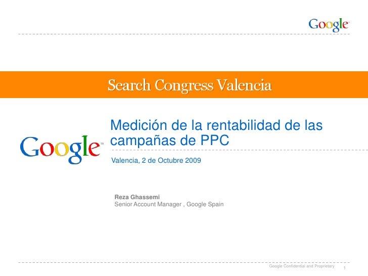 1<br />Medición de la rentabilidad de las campañas de PPC<br />Valencia, 2 de Octubre 2009<br />Reza Ghassemi<br />Senior ...