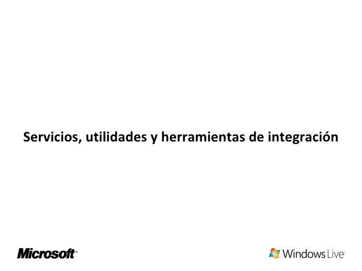 <ul><li>Servicios, utilidades y herramientas de integración </li></ul>