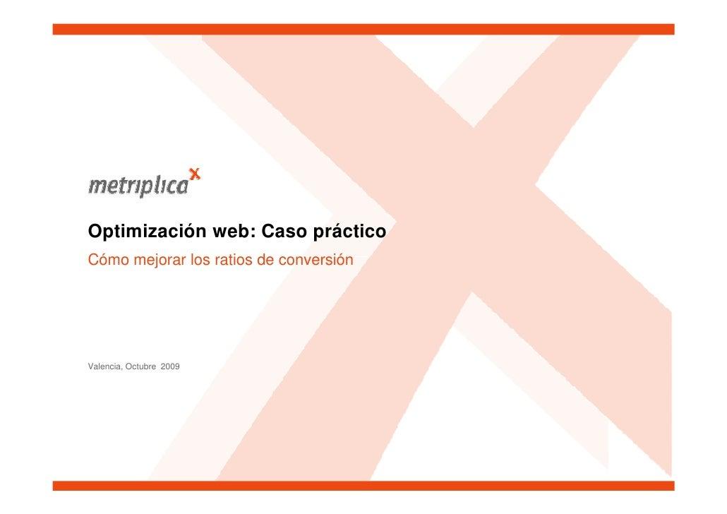 Optimización web: Caso práctico Cómo mejorar los ratios de conversión     Valencia, Octubre 2009