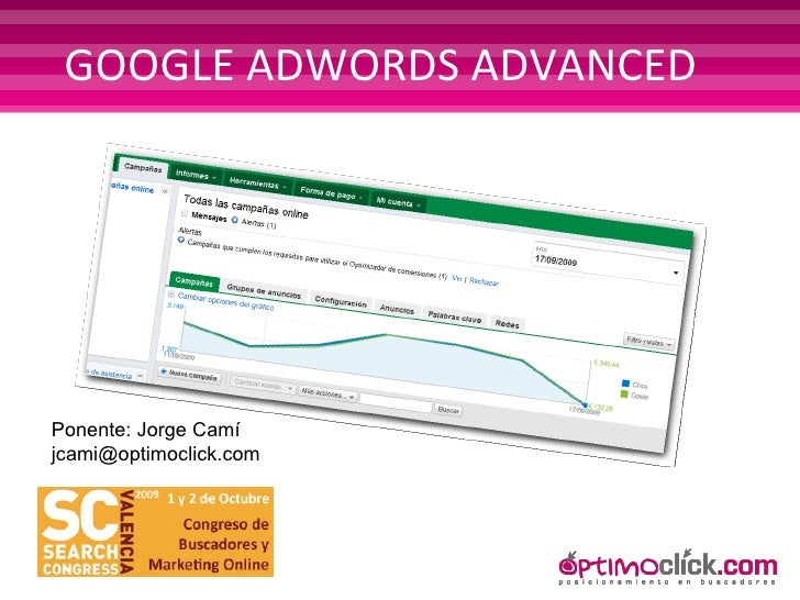 GOOGLE ADWORDS ADVANCED Ponente: Jorge Camí [email_address]