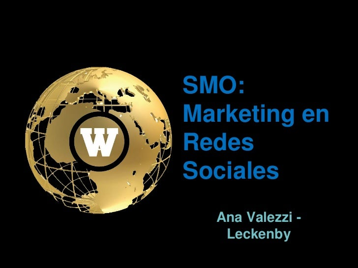 SMO: Marketing en Redes Sociales   Ana Valezzi -    Leckenby