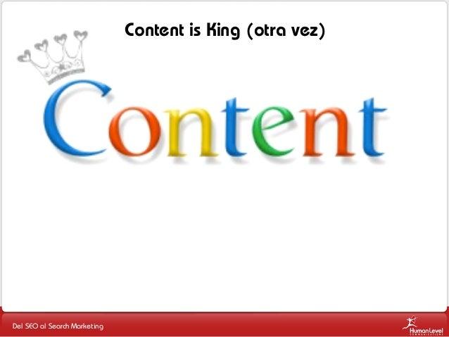 Content is King (otra vez)  Del SEO al Search Marketing