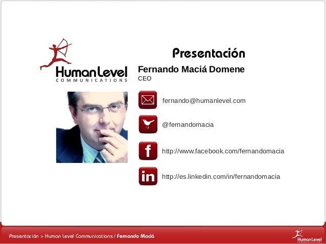 Presentación Fernando Maciá Domene CEO  fernando@humanlevel.com @fernandomacia  http://www.facebook.com/fernandomacia  htt...