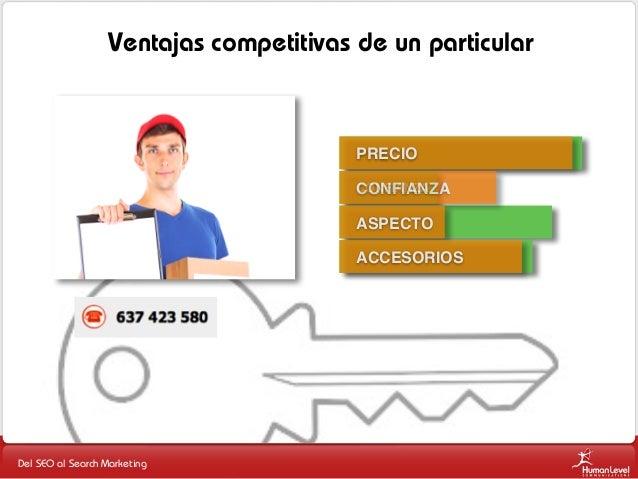 Ventajas competitivas de un particular  PRECIO CONFIANZA CONFIANZA  ASPECTO ACCESORIOS  Del SEO al Search Marketing