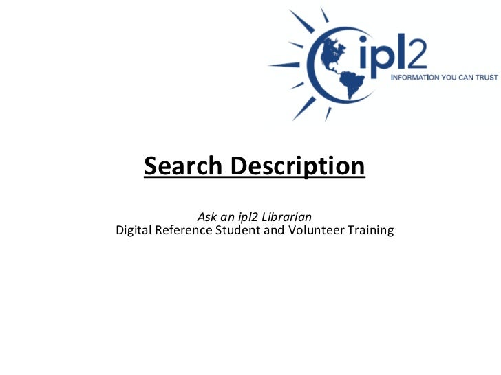 Search Description   Ask an ipl2 Librarian   Digital Reference Student and Volunteer Training