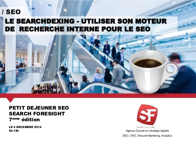 Agence Conseil en stratégie digitale SEO, CRO, Inbound Marketing, Analytics PETIT DEJEUNER SEO SEARCH FORESIGHT 7eme éditi...
