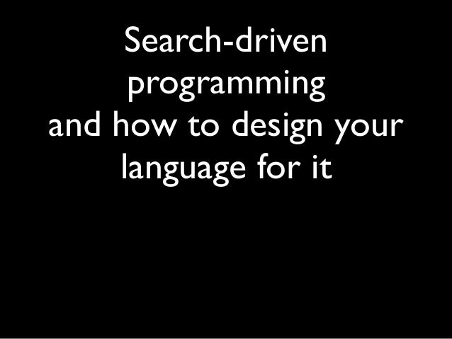 Search-driven programming  and how to design your language for it