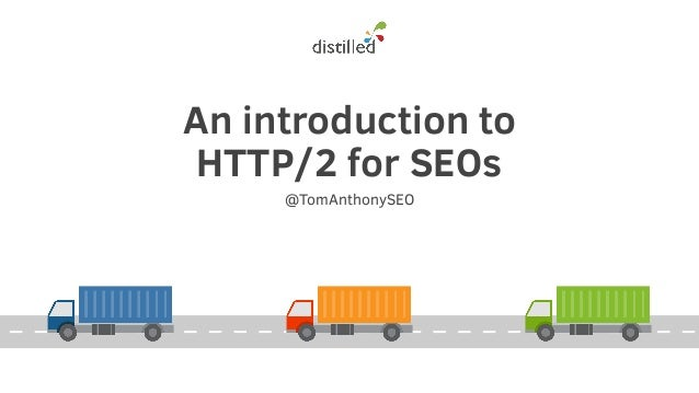 An introduction to HTTP/2 for SEOs @TomAnthonySEO
