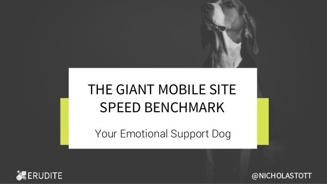 THE GIANT MOBILE SITE SPEED BENCHMARK Your Emotional Support Dog @NICHOLASTOTT