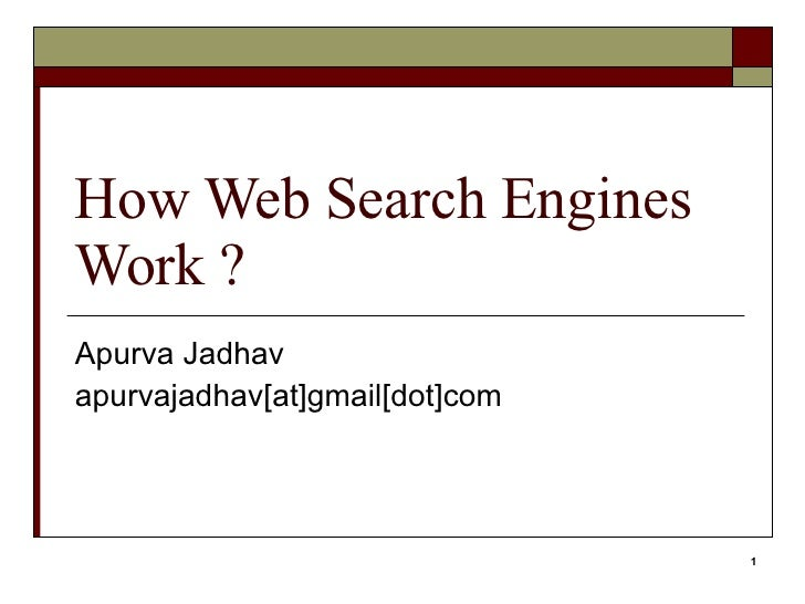 How Web Search Engines Work ? Apurva Jadhav apurvajadhav[at]gmail[dot]com