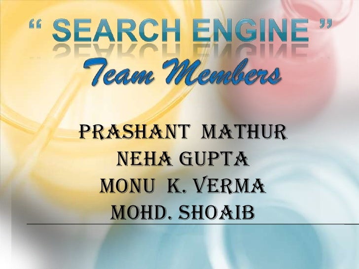 """ Search engine ""Team Members<br />Prashant  mathur<br />neha gupta <br />monu  k. verma <br />Mohd. shoaib<br />"