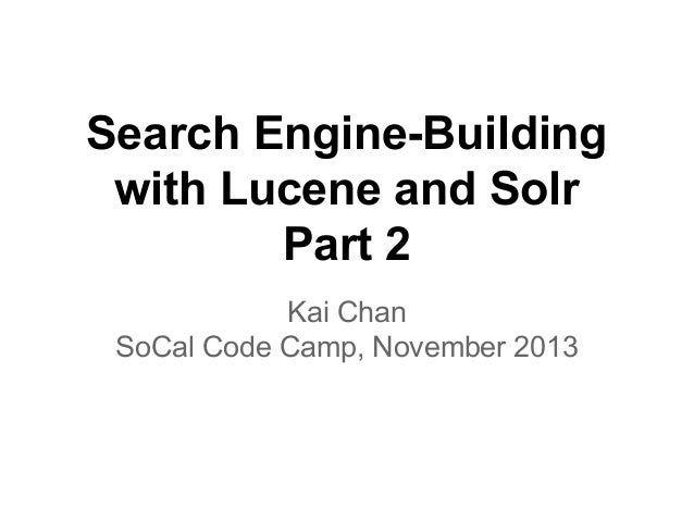 Search Engine-Building with Lucene and Solr Part 2 Kai Chan SoCal Code Camp, November 2013