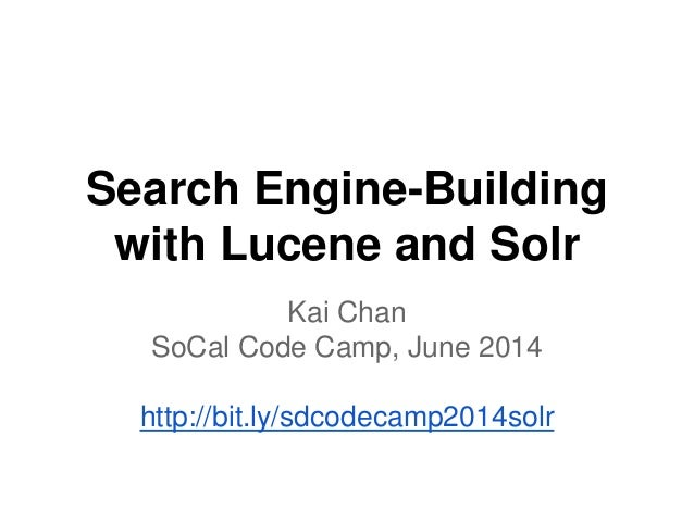 Search Engine-Building with Lucene and Solr Kai Chan SoCal Code Camp, June 2014 http://bit.ly/sdcodecamp2014solr