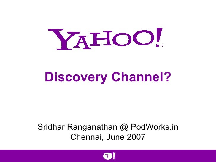 Discovery Channel? Sridhar Ranganathan @ PodWorks.in Chennai, June 2007