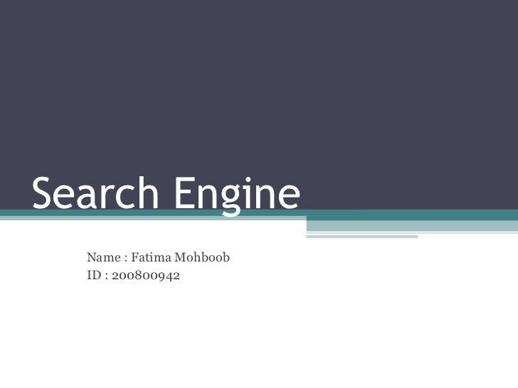 Search Engine Name : Fatima Mohboob  ID : 200800942