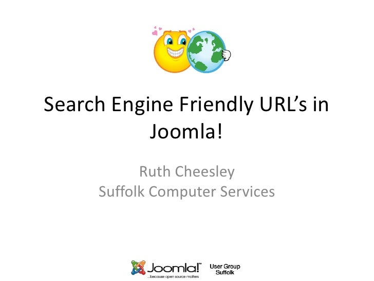 Search Engine Friendly URL's in            Joomla!            Ruth Cheesley      Suffolk Computer Services