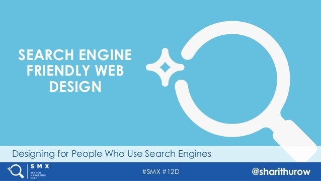 #SMX #12D @sharithurow Designing for People Who Use Search Engines SEARCH ENGINE FRIENDLY WEB DESIGN