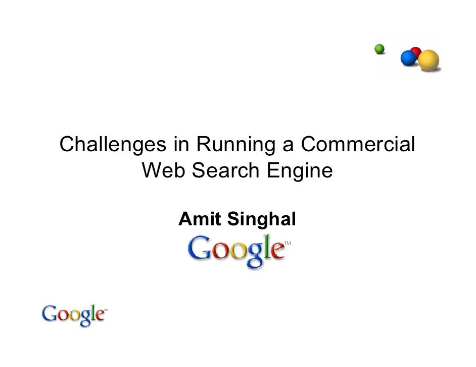 Challenges in Running a Commercial         Web Search Engine             Amit Singhal