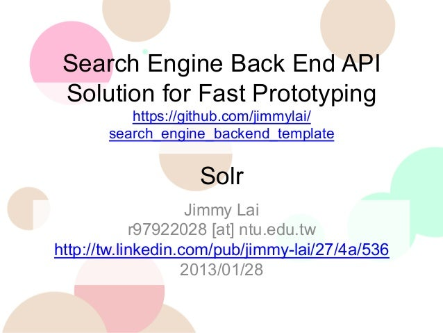 Search Engine Back End API Solution for Fast Prototyping https://github.com/jimmylai/ search_engine_backend_template  Solr...