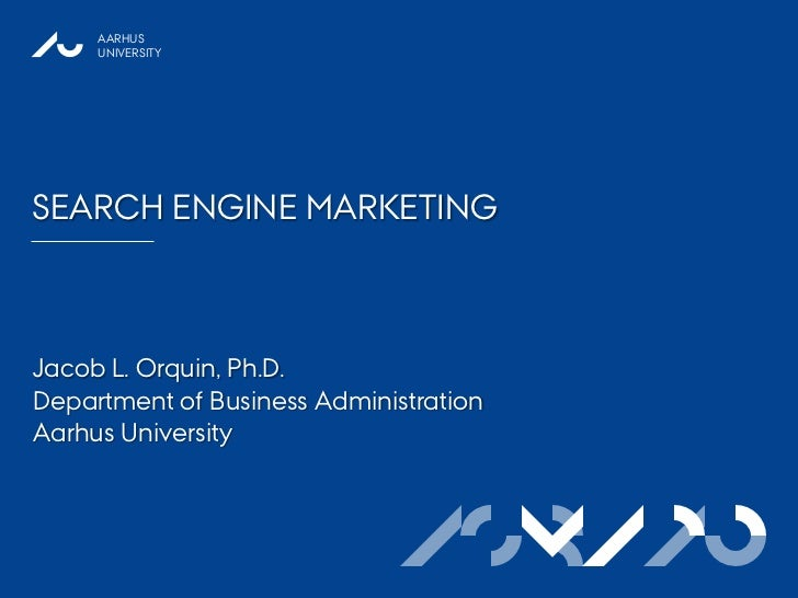 AARHUS     UNIVERSITYSEARCH ENGINE MARKETINGJacob L. Orquin, Ph.D.Department of Business AdministrationAarhus University  ...
