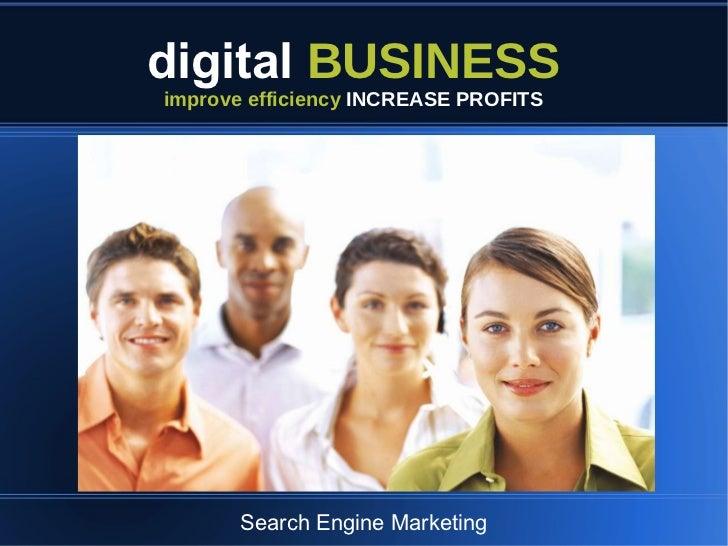 <ul>digital   BUSINESS </ul><ul>improve efficiency  INCREASE PROFITS </ul><ul>Search Engine Marketing </ul>