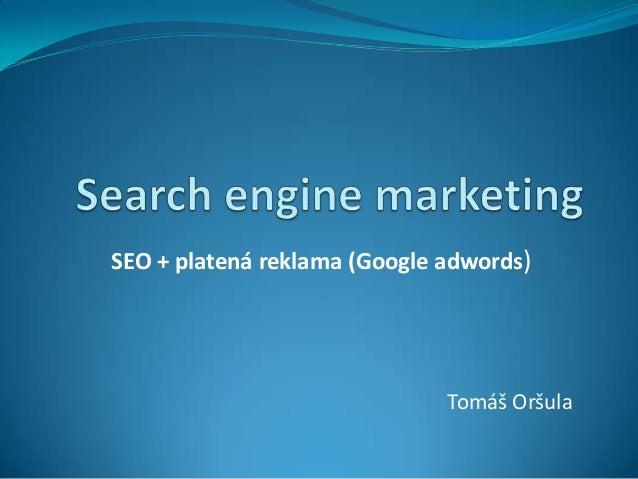 SEO + platená reklama (Google adwords)                              Tomáš Oršula