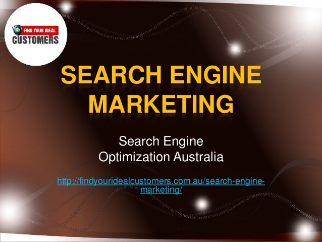 SEARCH ENGINEMARKETINGSearch EngineOptimization Australiahttp://findyouridealcustomers.com.au/search-engine-marketing/