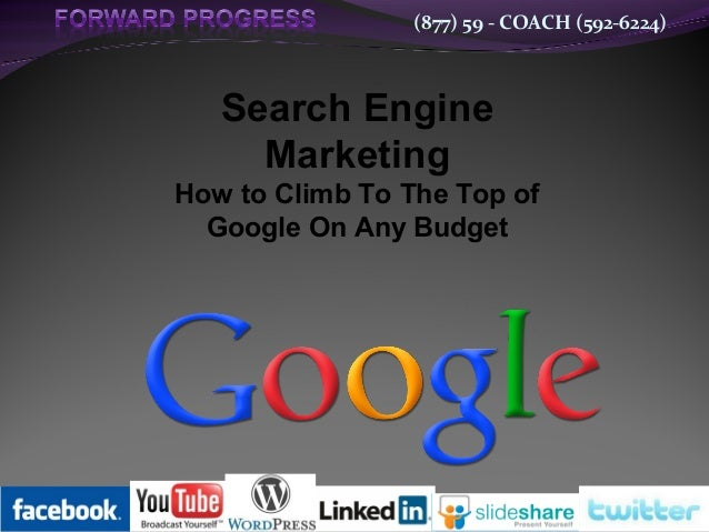 (877) 59 - COACH (592-6224)  Search Engine Marketing How to Climb To The Top of Google On Any Budget