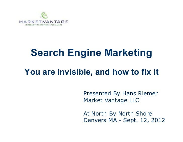 Search Engine MarketingYou are invisible, and how to fix it               Presented By Hans Riemer               Market Va...