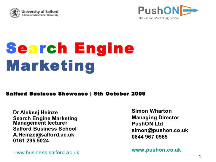 S e a r c h   Engine   Marketing Salford Business Showcase | 8th October 2009 Dr Aleksej Heinze Search Engine Marketing Ma...