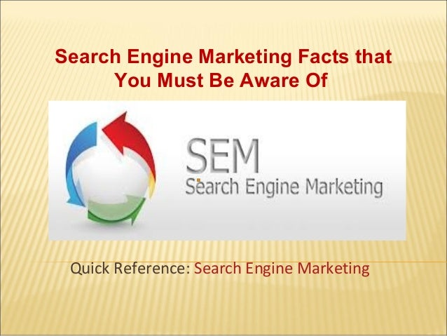 Search Engine Marketing Facts that You Must Be Aware Of Quick Reference: Search Engine Marketing