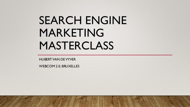 SEARCH ENGINE MARKETING MASTERCLASS HUBERTVAN DEVYVER WEBCOM 2.0, BRUXELLES