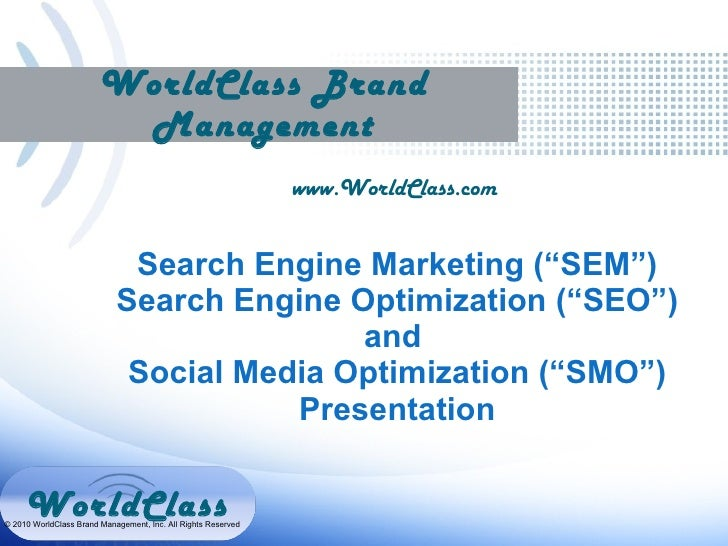 "WorldClass Brand Management www.WorldClass.com  Search Engine Marketing (""SEM"")  Search Engine Optimization (""SEO"")  and  ..."
