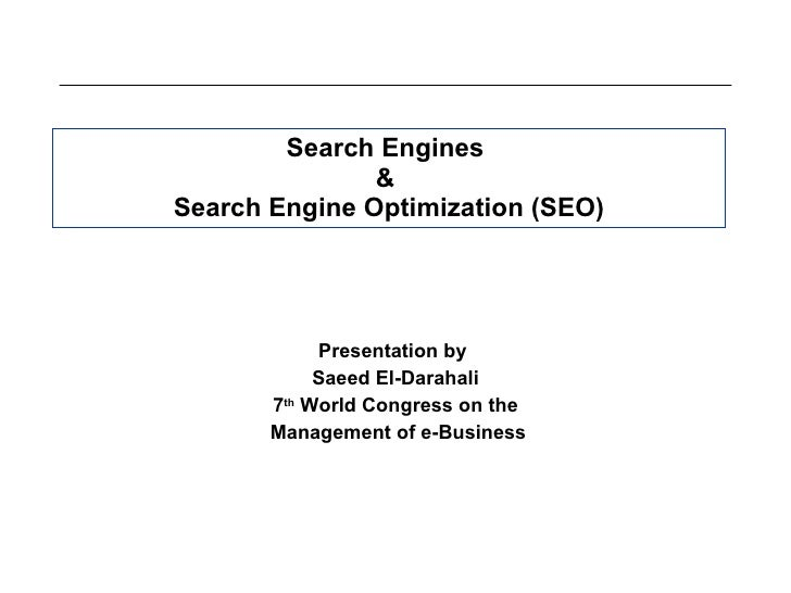 Search Engines  &  Search Engine Optimization (SEO) Presentation by  Saeed El-Darahali 7 th  World Congress on the Managem...