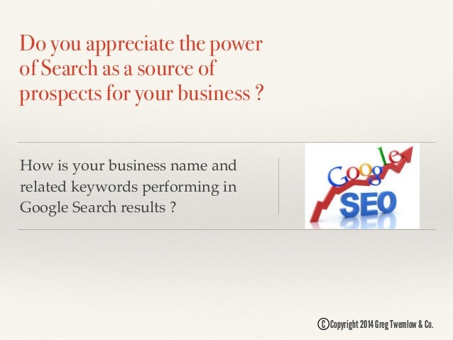Do you appreciate the power of Search as a source of prospects for your business ? How is your business name and related k...