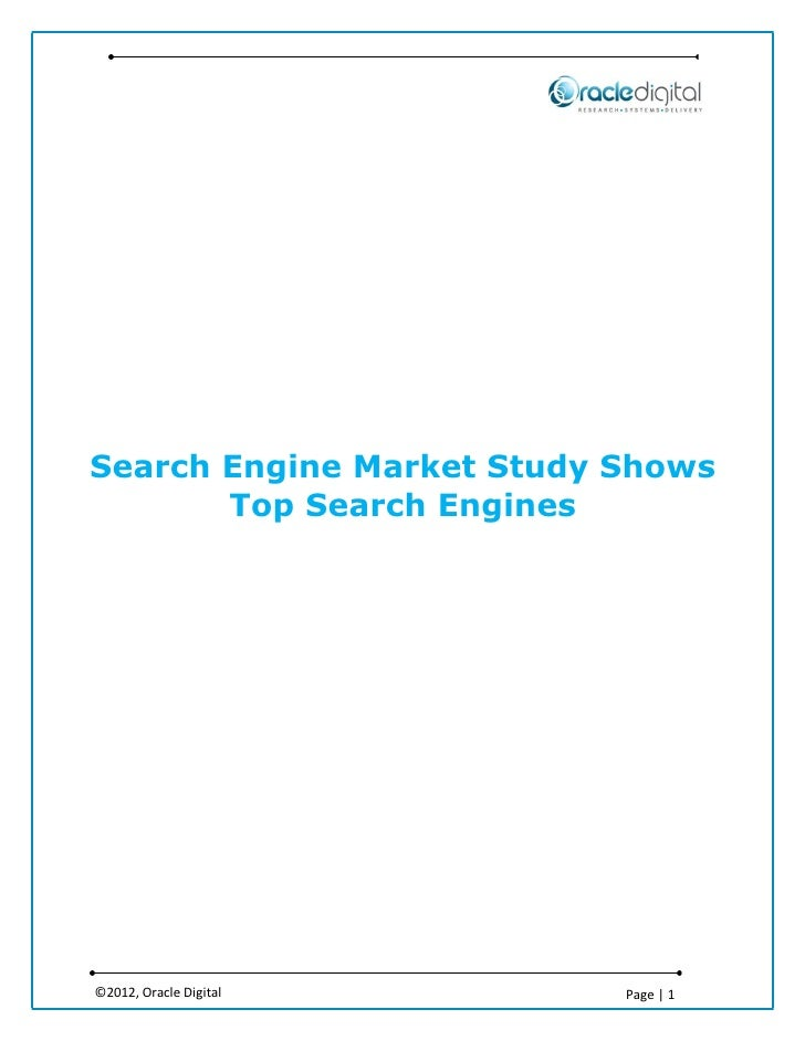 Search Engine Market Study Shows       Top Search Engines©2012, Oracle Digital      Page | 1