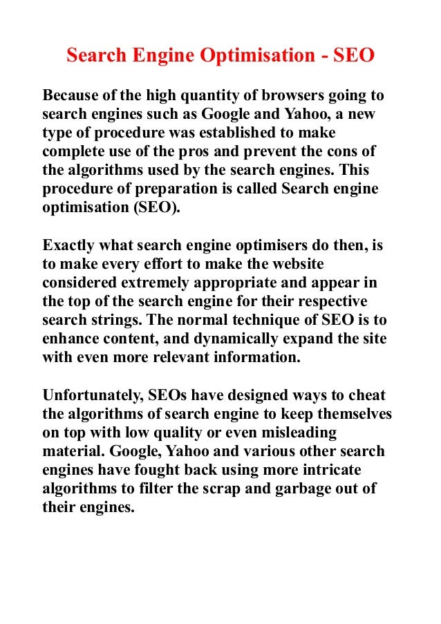 Search Engine Optimisation - SEOBecause of the high quantity of browsers going tosearch engines such as Google and Yahoo, ...