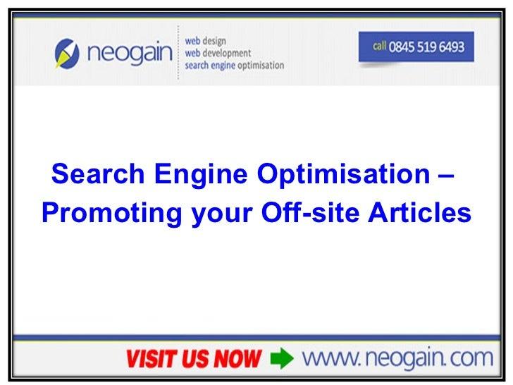 <ul><li>Search Engine Optimisation –  </li></ul><ul><li>Promoting your Off-site Articles </li></ul>
