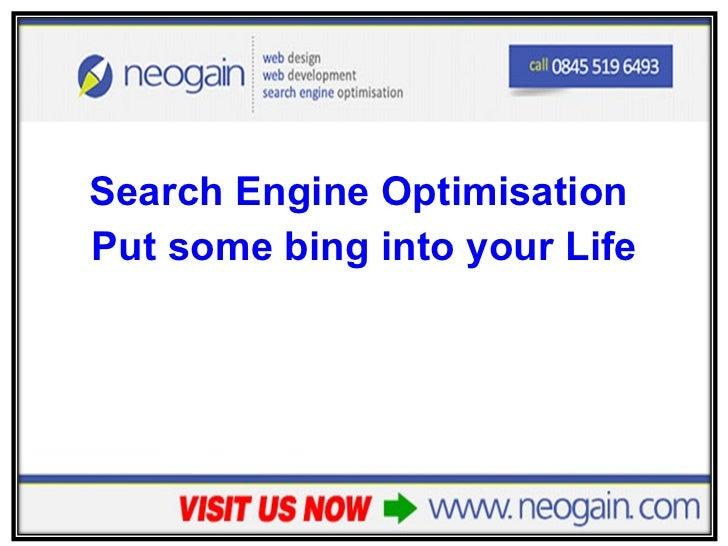 <ul><li>Search Engine Optimisation  </li></ul><ul><li>Put some bing into your Life </li></ul>