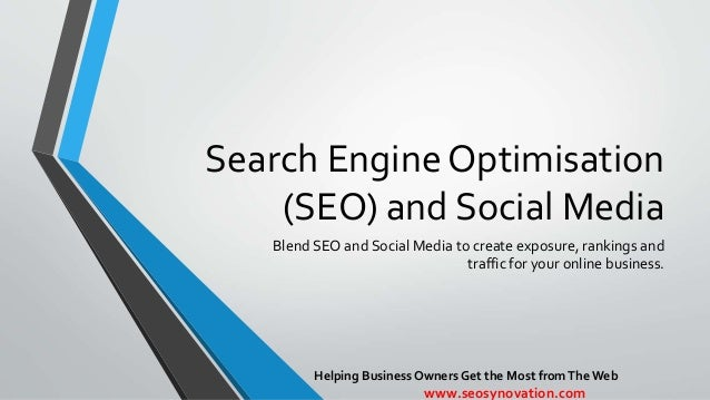 Search Engine Optimisation (SEO) and Social Media Blend SEO and Social Media to create exposure, rankings and traffic for ...