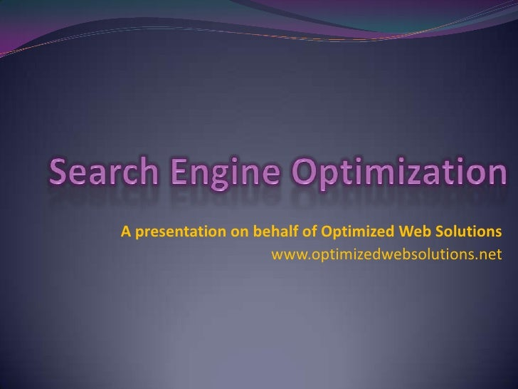 Search Engine Optimization<br />A presentation on behalf of Optimized Web Solutions<br />www.optimizedwebsolutions.net<br />